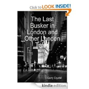 The Last Busker in London and Other London Tales  by Garry Crystal