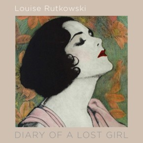 Diary of a Lost Girl – by Louise Rutkowski (ex This Mortal Coil, The Hope Blister).