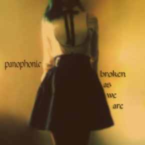 Patetico Records has released Broken As We Are by Panophonic