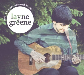 Everywhere Around Here by Canadian singer-songwriter Layne Greene Is A Thing OF Beauty.