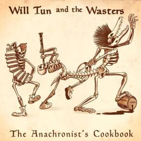 Will Tun and the Wasters Bring Out Their Best Musical Ideas with The Anachronist's Cookbook.