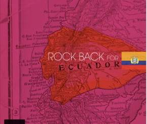 Rock Back For Ecuador:66 Independent Artists Come Together for a Cause.